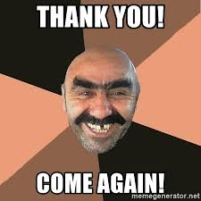 Thank You Come Again Meme - thank you come again provincial man meme generator