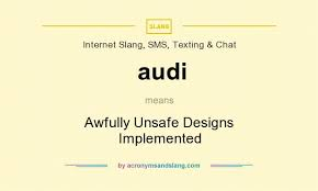 what does audi stand for audi awfully unsafe designs implemented in slang sms
