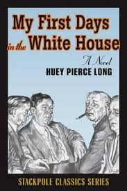My First Photo Album My First Days In The White House By Huey Long