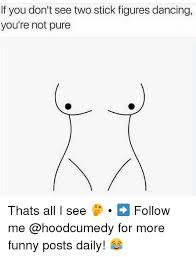Funny Stick Figure Memes Of 2017 On Sizzle Here - if you don t see two stick figures dancing you re not pure thats