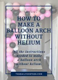 how to make a balloon arch balloon week diy balloon arch without helium the daily hostess