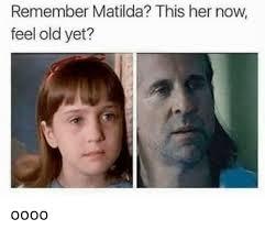 Oooo Meme - remember matilda this her now feel old yet oooo matilda meme on