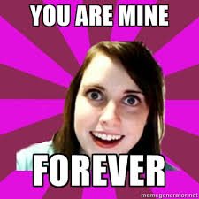 Psycho Girlfriend Meme - online dating psycho meme overly attached girlfriend know your meme