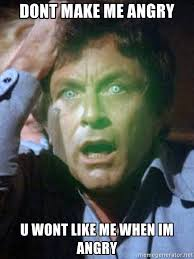Im Mad At You Meme - dont make me angry u wont like me when im angry bill bixby meme