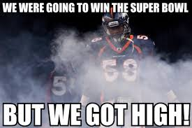 Broncos Superbowl Meme - broncos got high super bowl xlviii know your meme