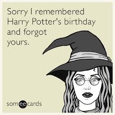 Harry Potter Birthday Meme - sorry i remembered harry potter s birthday and forgot yours