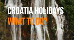 croatia holidays where to go what to do what to see