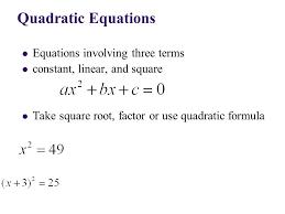 1 equations involving three terms constant linear and square take square root factor or use quadratic formula quadratic equations
