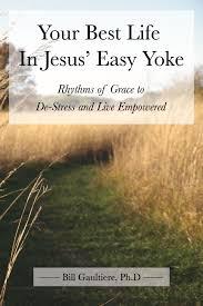 your best life in jesus u0027 easy yoke soul shepherding