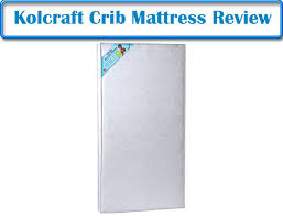 Kolcraft Crib Mattress Reviews Kolcraft Fresh Start Poly Foam Crib Mattress Review