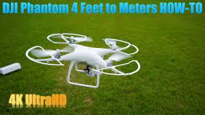 ft to meters dji phantom 4 meters to feet feet to meters tutorial youtube