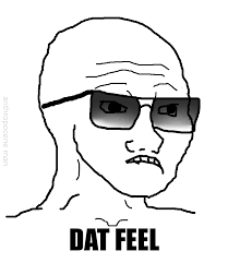 Dat Feel Meme - dat feel wojak feels guy know your meme