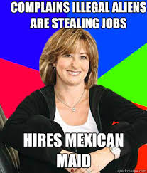 Mexican Maid Meme - complains illegal aliens are stealing jobs hires mexican maid