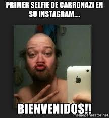 Meme Generator For Instagram - primer selfie de cabronazi en su instagram bienvenidos mor 1