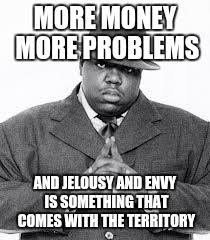 Money Problems Meme - money jealousy greed imgflip