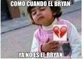 Bryan Meme - como cuando el bryan ya no es el bryan meme de ni祓a justo en el
