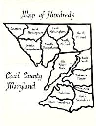 Map Of Maryland Counties The Hundreds Of Cecil County Cecil County Historical Society Blog