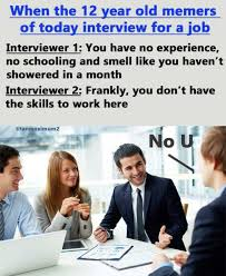 Interview Meme - when the 12 year old memers of today interview for a job meme xyz