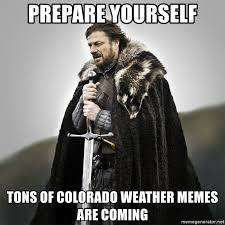 Colorado Weather Meme - prepare yourself tons of colorado weather memes are coming game of