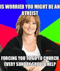 Crazy Mom Meme - my mom it drives me crazy atheism