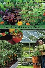 Raised Gardens For Beginners - the ultimate guide to raised bed vegetable companion greenhouse