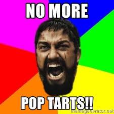 Poptarts Meme - no more pop tarts sparta meme generator