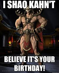 i shao kahn t believe it s your birthday mortal kombat meme