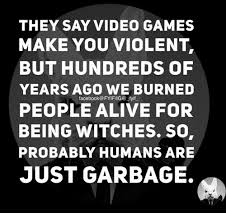 Make A Meme Video - people say video games make you violent but hundreds of years ago we