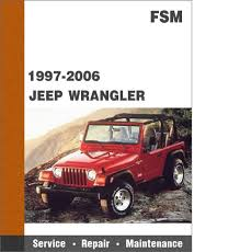 jeep repair manual 1997 2006 jeep wrangler tj all models factory service manual free