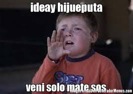 Sos Meme - ideay hijueputa veni solo mate sos meme de zafrada memes