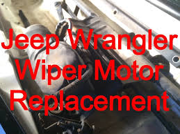 93 jeep engine windshield wiper motor replacement 1999 jeep wrangler