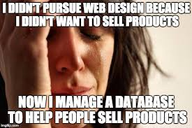 Web Design Memes - drop table hopes dreams imgflip