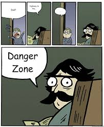 Danger Zone Meme - dad highway to the danger zone stare dad quickmeme