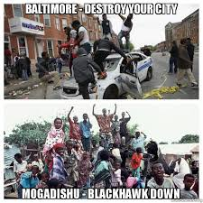 Blackhawk Memes - baltimore destroy your city mogadishu blackhawk down make a meme