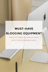 must have blogging equipment blogger templates wordpress