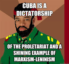 Cuba Meme - cuba is a dictatorship of the proletariat and a shining exle of