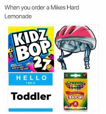 Kidz Bop Meme - dopl3r com memes when you order a mikes hard lemonade kidz bop