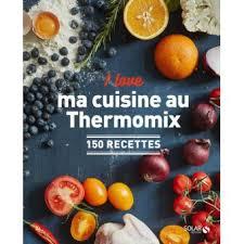 cuisine l e thermomix i ma cuisine au thermomix 150 recettes broché collectif