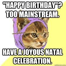 Happy Birthday Cat Memes - happy birthday too mainstream cat meme cat planet cat planet