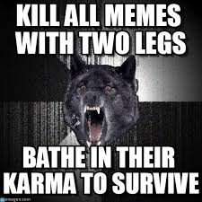 Insanity Wolf Memes - kill all memes with two legs insanity wolf meme on memegen