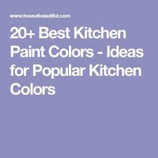 Kitchen Color Paint Ideas Best 25 Popular Kitchen Colors Ideas On Pinterest Wood Tile