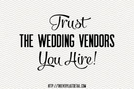 wedding vendors trust the wedding vendors you hire every last detail