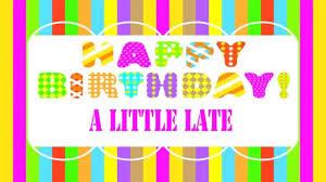 alittlelate belated birthday song happy birthday youtube