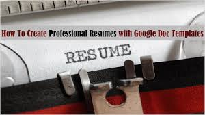 Resume Doc Templates How To Create Professional Looking Resume With Google Docs