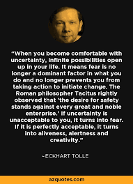 Comfortable With Uncertainty Eckhart Tolle Quote When You Become Comfortable With Uncertainty