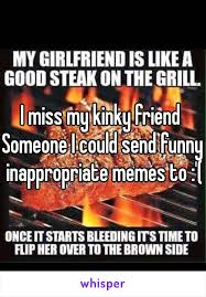 Funny Inappropriate Memes - miss my kinky friend someone i could send funny inappropriate