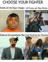 Chief Keef Memes - choose your fighte kodak wit the rape charges lil pump wit dee