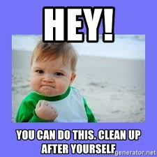 Clean Up Meme - clean up after yourself meme up best of the funny meme