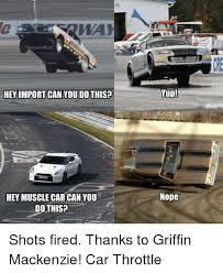 Muscle Car Memes - hey import can you dothis hey muscle car can you do this yup