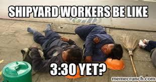 Lazy Worker Meme - shipyard worker